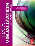 Data Visualization with Flash Builder : Designing RIA and AIR Applications with Remote Data Sources, Rocchi, Cesare, 0240815033