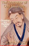The Metaphor of God Incarnate : Christology in a Pluralistic Age, Hick, John, 0664255035