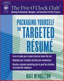 Packaging Yourself : The Targeted Resume, Wendleton, Kate, 1418015032
