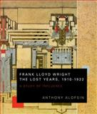 Frank Lloyd Wright--The Lost Years, 1910-1922, Anthony Alofsin, 0226015041