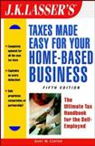 Taxes Made Easy for Your Home-Based Business : The Ultimate Tax Handbook for the Self-Employed, Carter, Gary W., 0471235040