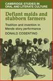 Defiant Maids and Stubborn Farmers : Tradition and Invention in Mende Story Performance, Cosentino, Donald J., 0521105048