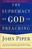 The Supremacy of God in Preaching, Piper, John, 0801065046