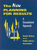 The New Planning for Results : A Streamlined Approach, Nelson, Sandra S. and Public Library Association Staff, 0838935044