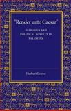 'Render unto Caesar' : Religious and Political Loyalty in Palestine, Loewe, Herbert, 1107665043