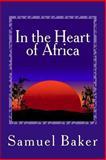 In the Heart of Africa, Samuel Baker, 1481275046