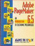 Adobe Pagemaker 6.5 : An Introduction to Electronic Mechanicals, Against the Clock, Inc. Staff, 0130805041