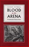 Blood in the Arena : The Spectacle of Roman Power, Futrell, Alison, 0292725043