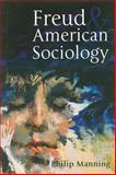 Freud and American Sociology, Manning, Philip, 0745625045