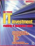 IT Investment : Making a Business Case, Remenyi, Dan and Sherwood-Smith, Michael, 0750645040