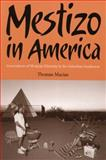 Mestizo in America : Generations of Mexican Ethnicity in the Suburban Southwest, Macias, Thomas, 0816525048
