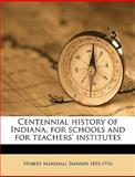 Centennial History of Indiana, for Schools and for Teachers' Institutes, Hubert Marshal Skinner and Hubert Marshall Skinner, 1149305045