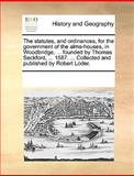 The Statutes, and Ordinances, for the Government of the Alms-Houses, in Woodbridge, Founded by Thomas Seckford, 1587 Collected and Publis, See Notes Multiple Contributors, 1170305040