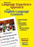 Using the Language Experience Approach with English Language Learners : Strategies for Engaging Students and Developing Literacy, , 1412955041