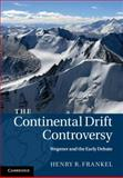 The Continental Drift Controversy, Frankel, Henry, 0521875048