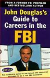 John Douglas's Guide to Careers in the FBI, John E. Douglas, 0684855046