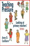 Teaching under Pressure : Looking at Primary Teachers' Stress, Cockburn, Anne, 0750705043