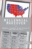 Millennial Makeover : My Space, YouTube, and the Future of American Politics, Winograd, Morley, 0813545048