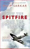 How the Spitfire Won the Battle of Britain, Dilip Sarkar, 1445615045