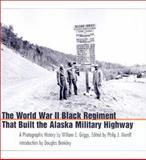 The World War II Black Regiment That Built the Alaska Military Highway, William E. Griggs, 1578065046