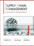 Supply Chain Management : From Vision to Implementation, Fawcett, Stanley E. and Ellram, Lisa M., 0131015044