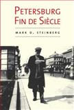 Petersburg Fin de Siecle, Steinberg, Mark D., 0300165048