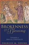 Brokenness and Blessing : Towards a Biblical Spirituality, Young, Frances M., 080103504X