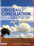Crisis and Conciliation : A Year of Rapproachement Between Greece and Turkey, Ker-Lindsay, James, 184511504X