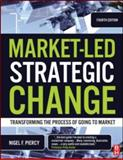 Market-Led Strategic Change : Transforming the Process of Going to Market, Piercy, Nigel F., 1856175049