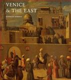 Venice and the East : The Impact of the Islamic World on Venetian Architecture, 1100-1500, Howard, Deborah, 0300085044