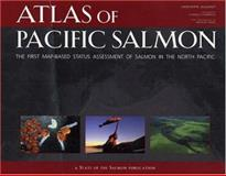 Atlas of Pacific Salmon - The First Map-Based Status Assessment of Salmon in the North Pacific, Xanthippe Augerot, 0520245040