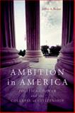 Ambition in America : Political Power and the Collapse of Citizenship, Becker, Jeffrey A., 081314504X