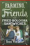 Farming, Friends, and Fried Bologna Sandwiches, Renea Winchester, 0881465046
