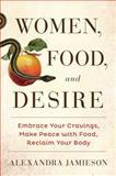 Women, Food, and Desire, Alexandra Jamieson, 1476765049