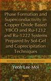 Phase Formation and Superconductivity in Copper Oxide Based YBCO and Ru-1212 and Ru-1222 Systems Prepared by Sol-Gel and Coprecipitation Techniques, Yeoh Lee Moi (Nilai University College, Malaysia), 1611225043