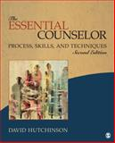 The Essential Counselor : Process, Skills, and Techniques, Hutchinson, David R., 1452205043