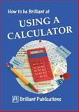 How to Be Brilliant at Using a Calculator, Beryl Webber and Terry Barnes, 1897675046