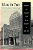 Taking the Town : Collegiate and Community Culture in the Bluegrass, 1880-1917, Morelock, Kolan Thomas, 0813125049
