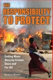 The Responsibility to Protect : Ending Mass Atrocity Crimes Once and for All, Evans, Gareth, 0815725043