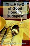 The A to Z of Good Food in Budapest, Hayes, John, 1411605047