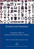 Symbol and Intuition : Comparative Studies in Kantian and Romantic-Period Aesthetics, , 1907625046