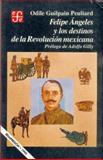 Felipe Ángeles y Los Destinos de la Revolución Mexicana, Guilpain Peuliard, Odile, 9681635043