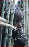 Refugees, the State and the Politics of Asylum in Africa, Milner, James H. S., 0230215041