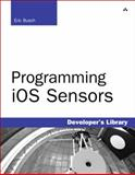 Programming iOS Sensors, Busch, Eric, 032177504X