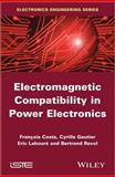 Electromagnetic Compatibility in Power Electronics, Costard, François and Laboure, Eric, 1848215045