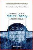 Introduction to Matrix Theory : With Applications to Business and Economics, Szidarovszky, Ferenc and Molnár, S., 9810245041