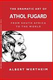 The Dramatic Art of Athol Fugard : From South Africa to the World, Wertheim, Albert, 0253215048