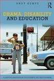 Drama, Disability and Education : A critical exploration for students and Practitioners, Kempe, Andy, 0415675049