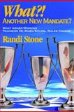 What?! Another New Mandate? : What Award Winning Teachers Do When School Rules Change, Stone, Randi, 0761945040