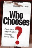 Who Chooses? : American Reproductive History Since 1830, Caron, Simone M., 081303504X